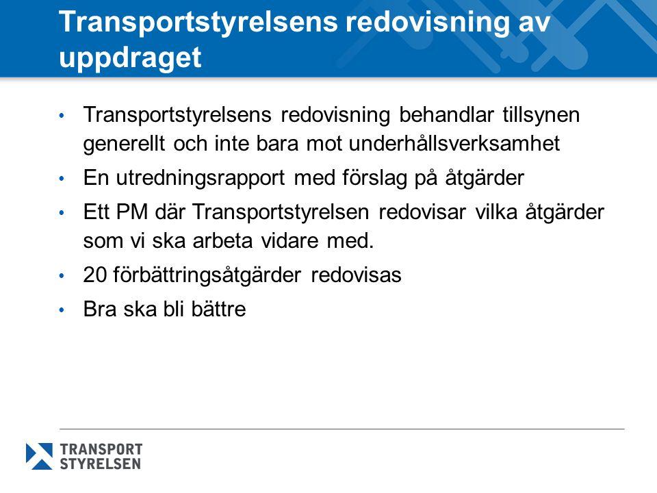 Transportstyrelsens redovisning av uppdraget Transportstyrelsens redovisning behandlar tillsynen generellt och inte bara mot underhållsverksamhet En u