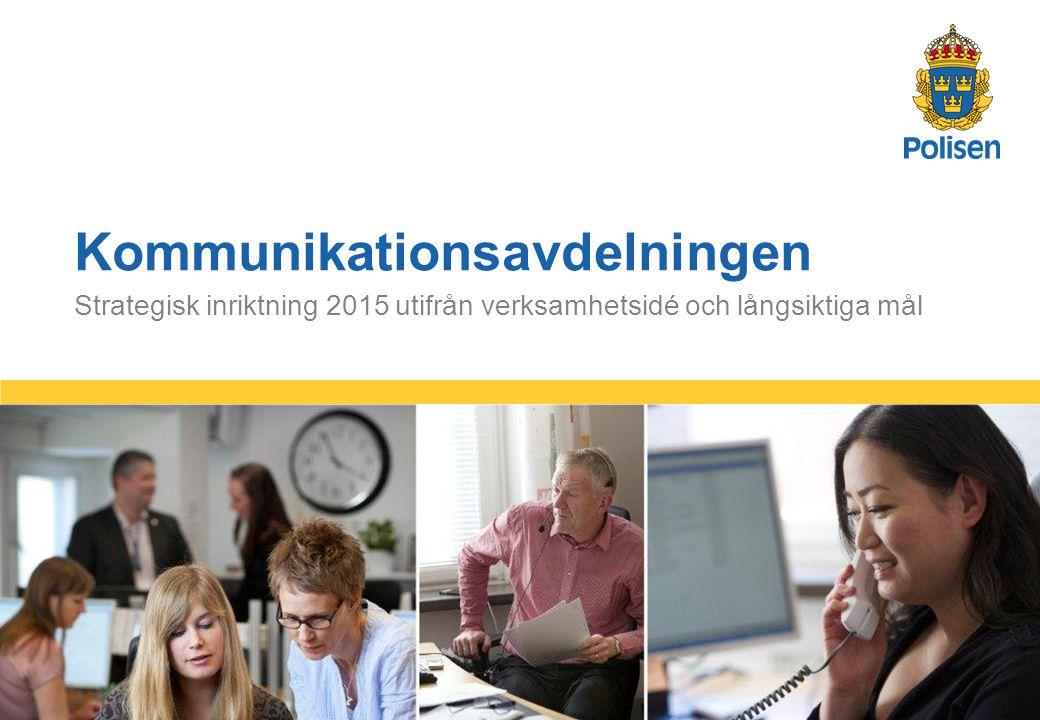 1 Strategisk inriktning 2015 utifrån verksamhetsidé och långsiktiga mål Kommunikationsavdelningen