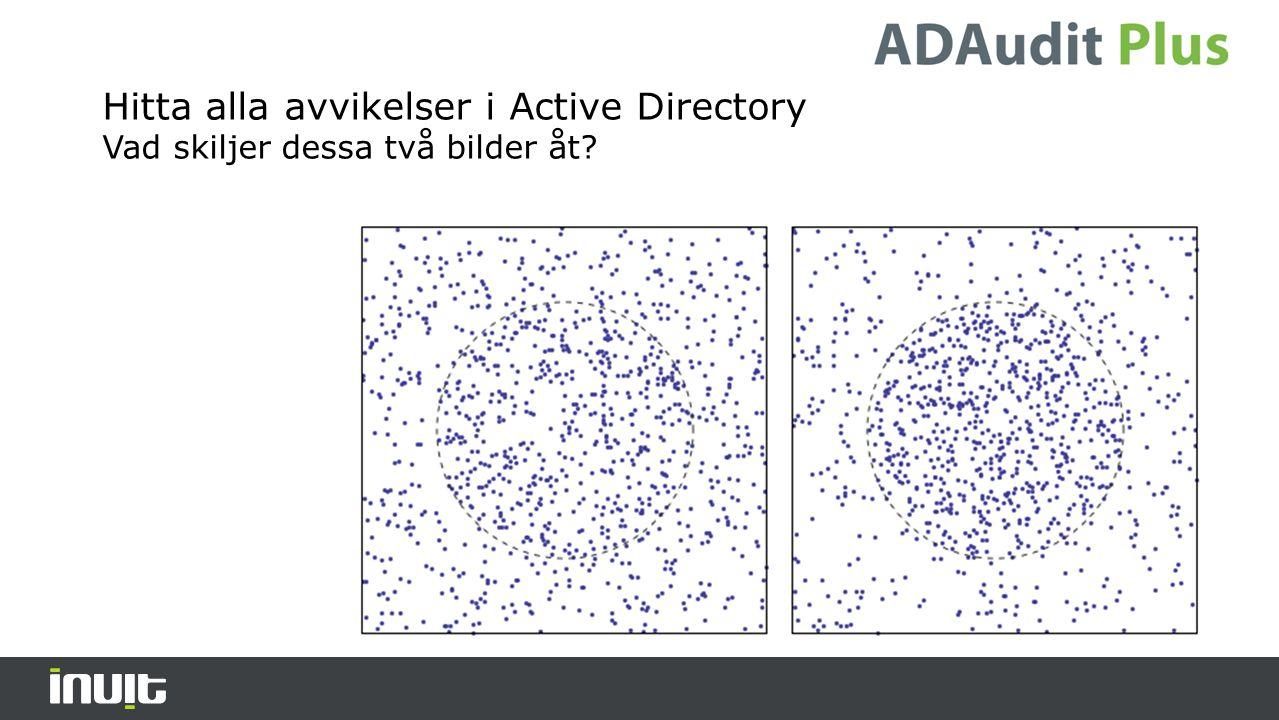Hitta alla avvikelser i Active Directory Vad skiljer dessa två bilder åt