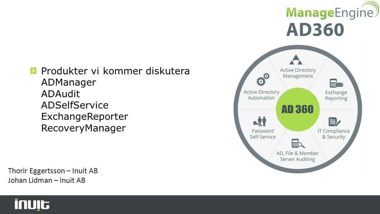 Produkter vi kommer diskutera ADManager ADAudit ADSelfService ExchangeReporter RecoveryManager Thorir Eggertsson – Inuit AB Johan Lidman – Inuit AB