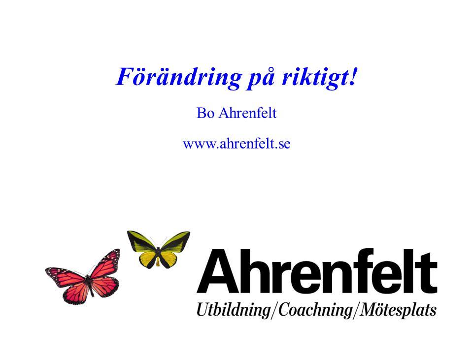 Förändring på riktigt! Bo Ahrenfelt www.ahrenfelt.se