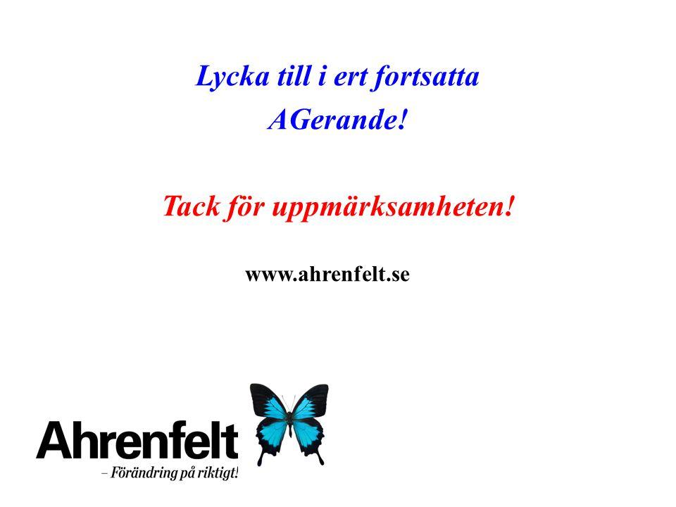 Lycka till i ert fortsatta AGerande! Tack för uppmärksamheten! www.ahrenfelt.se