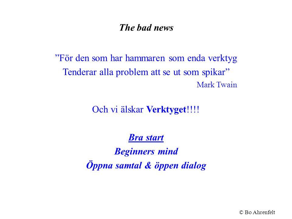 The bad news För den som har hammaren som enda verktyg Tenderar alla problem att se ut som spikar Mark Twain Och vi älskar Verktyget!!!.