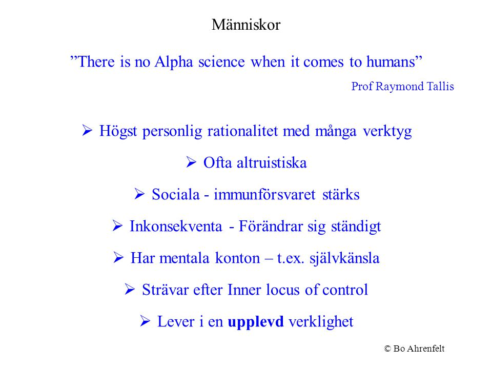 "Människor ""There is no Alpha science when it comes to humans"" Prof Raymond Tallis  Högst personlig rationalitet med många verktyg  Ofta altruistiska"