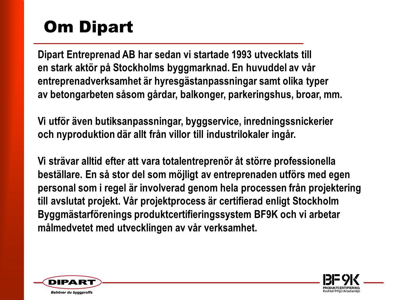 Om Dipart Dipart Entreprenad AB har sedan vi startade 1993 utvecklats till en stark aktör på Stockholms byggmarknad.