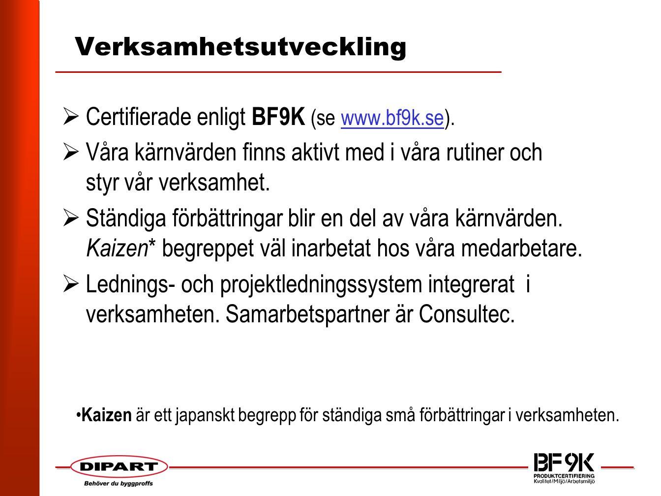 Verksamhetsutveckling  Certifierade enligt BF9K (se www.bf9k.se).
