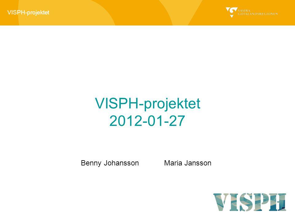 VISPH-projektet VISPH-projektet 2012-01-27 Benny Johansson Maria Jansson