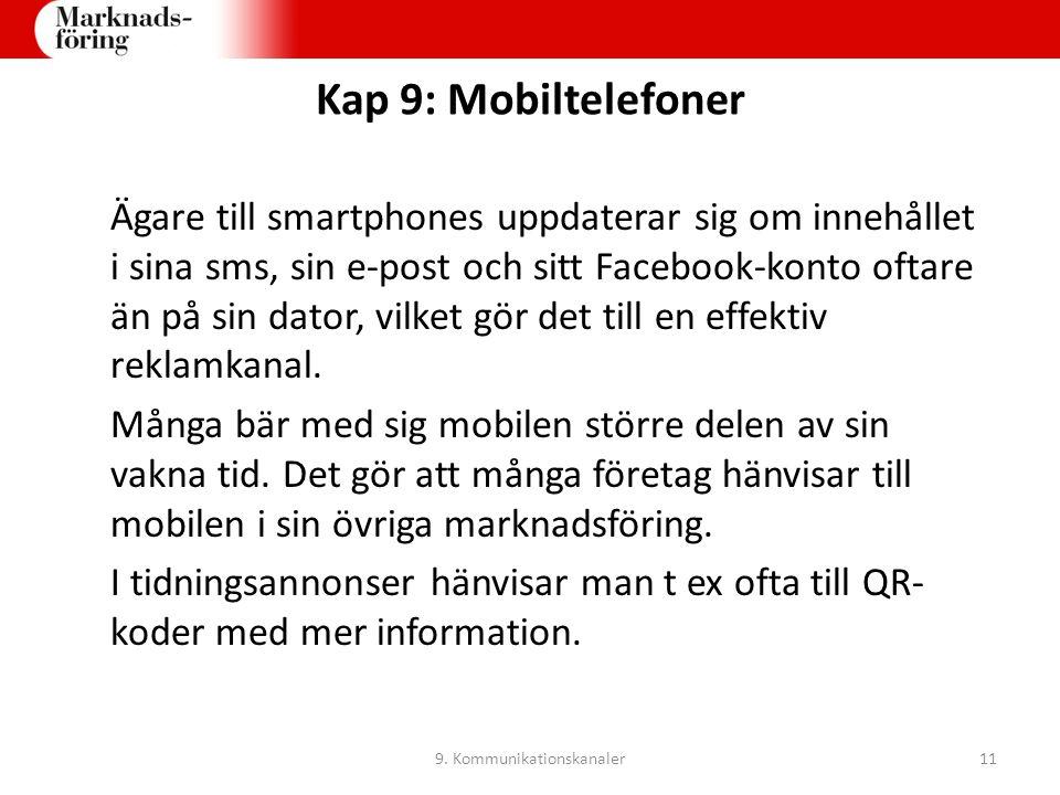 Kap 9: Mobiltelefoner Ägare till smartphones uppdaterar sig om innehållet i sina sms, sin e-post och sitt Facebook-konto oftare än på sin dator, vilke