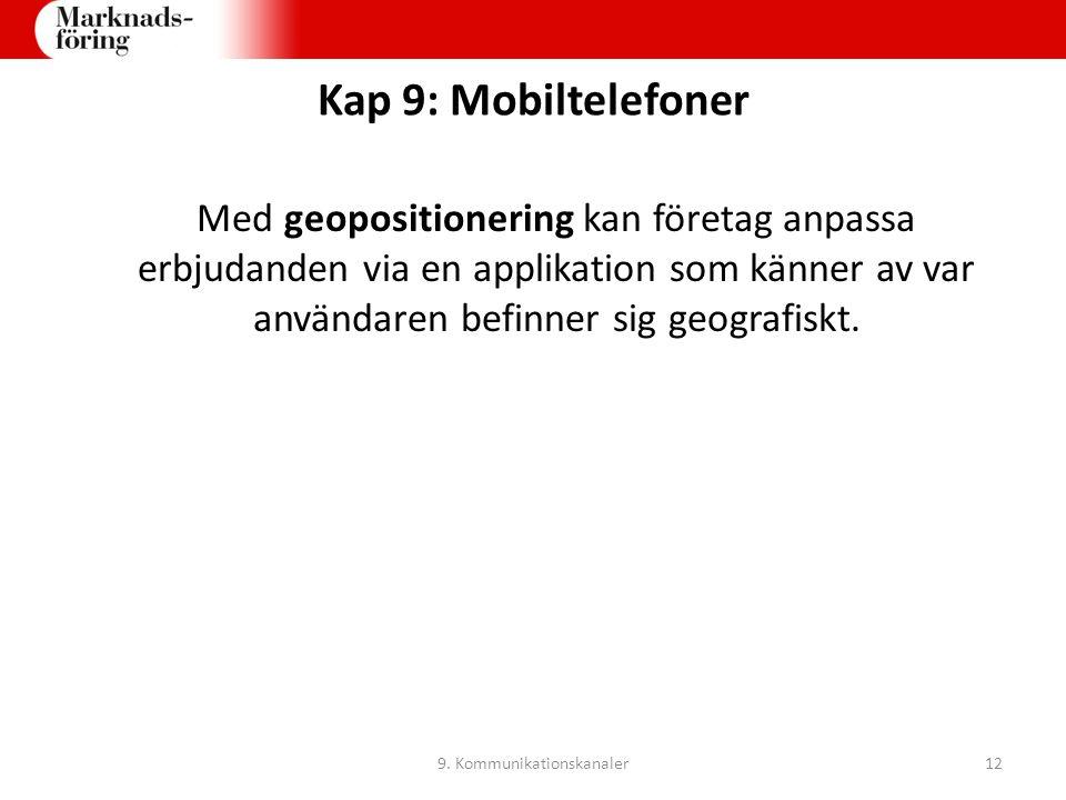 Kap 9: Mobiltelefoner Med geopositionering kan företag anpassa erbjudanden via en applikation som känner av var användaren befinner sig geografiskt. 9