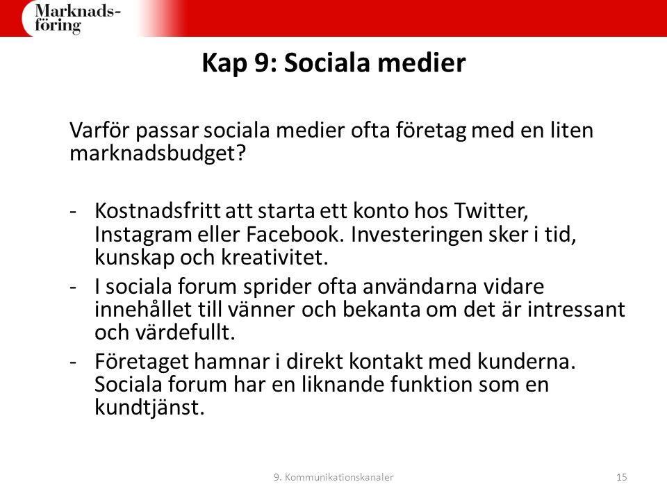 Kap 9: Sociala medier Varför passar sociala medier ofta företag med en liten marknadsbudget? -Kostnadsfritt att starta ett konto hos Twitter, Instagra
