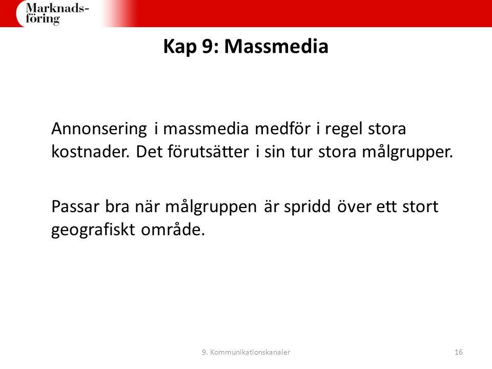 Kap 9: Massmedia Annonsering i massmedia medför i regel stora kostnader. Det förutsätter i sin tur stora målgrupper. Passar bra när målgruppen är spri