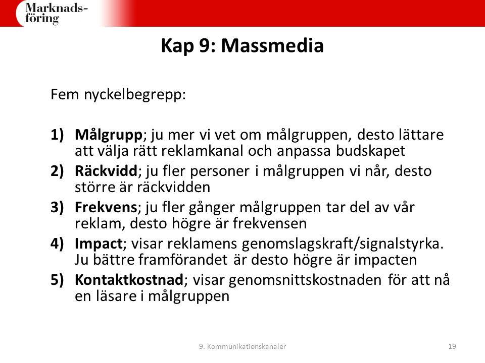 Kap 9: Massmedia Fem nyckelbegrepp: 1)Målgrupp; ju mer vi vet om målgruppen, desto lättare att välja rätt reklamkanal och anpassa budskapet 2)Räckvidd