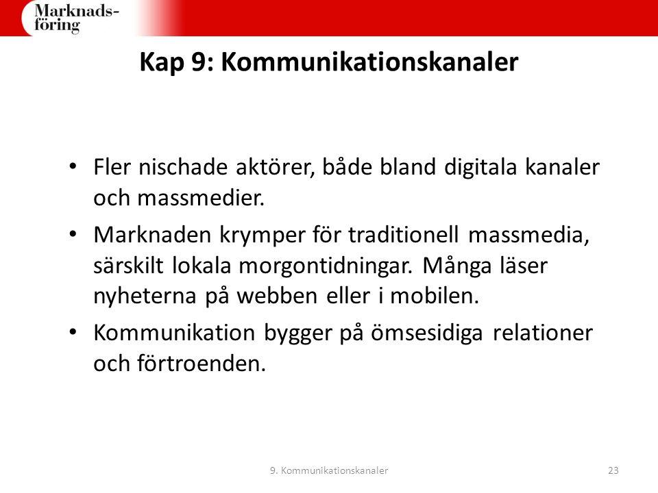 Kap 9: Kommunikationskanaler Fler nischade aktörer, både bland digitala kanaler och massmedier. Marknaden krymper för traditionell massmedia, särskilt