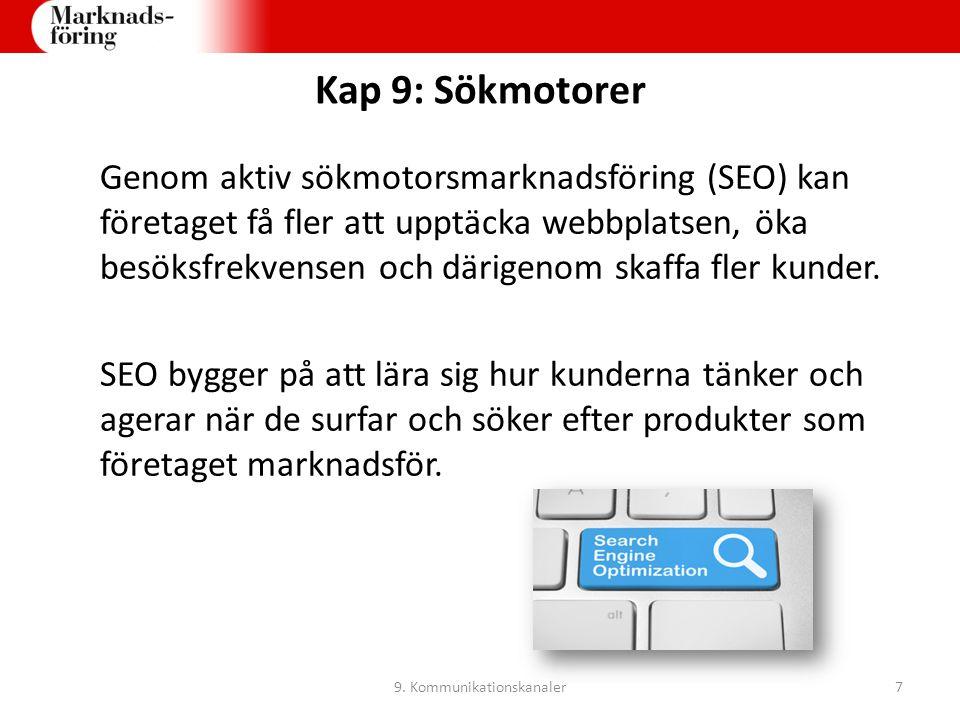 Kap 9: Sökmotorer Genom aktiv sökmotorsmarknadsföring (SEO) kan företaget få fler att upptäcka webbplatsen, öka besöksfrekvensen och därigenom skaffa