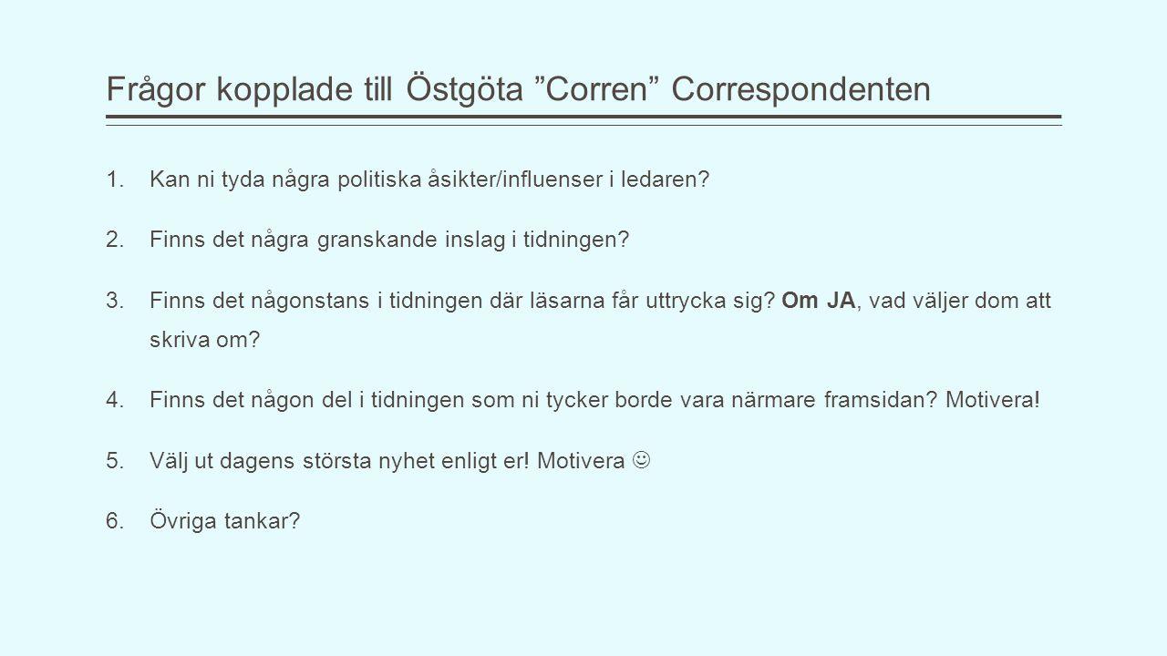 Frågor kopplade till Östgöta Corren Correspondenten 1.Kan ni tyda några politiska åsikter/influenser i ledaren.
