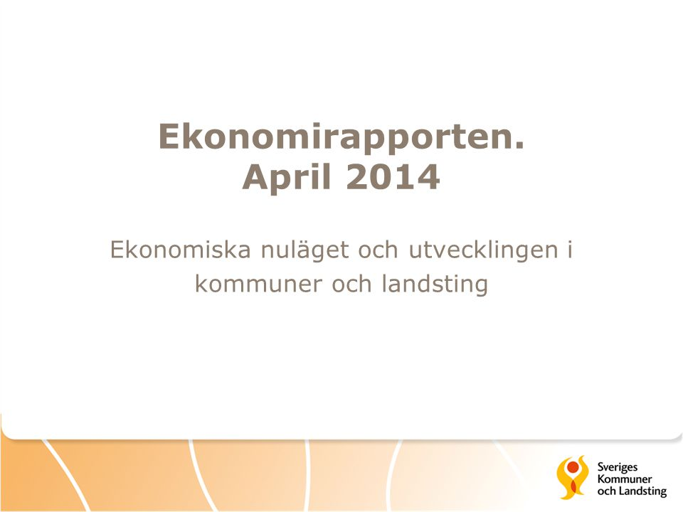 Ekonomirapporten. April 2014 Ekonomiska nuläget och utvecklingen i kommuner och landsting