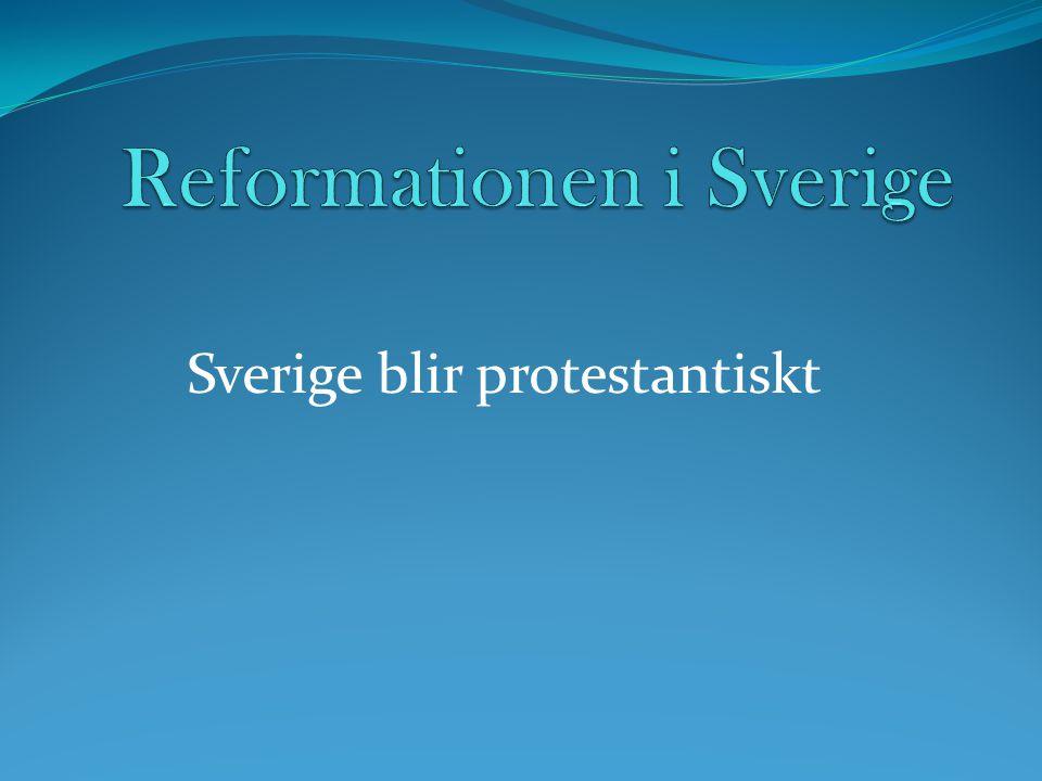 Den protestantiska spridningen når Sverige Olaus Petri studerade hos Martin Luther.