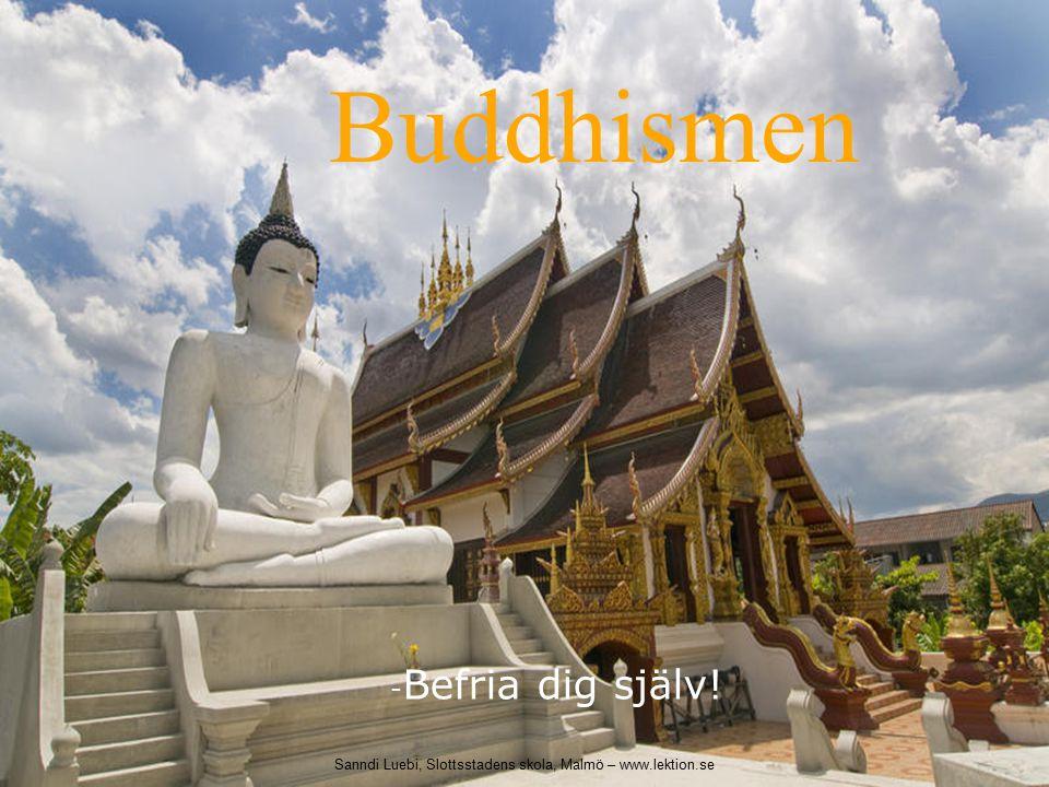 Buddhismen - Befria dig själv! Sanndi Luebi, Slottsstadens skola, Malmö – www.lektion.se