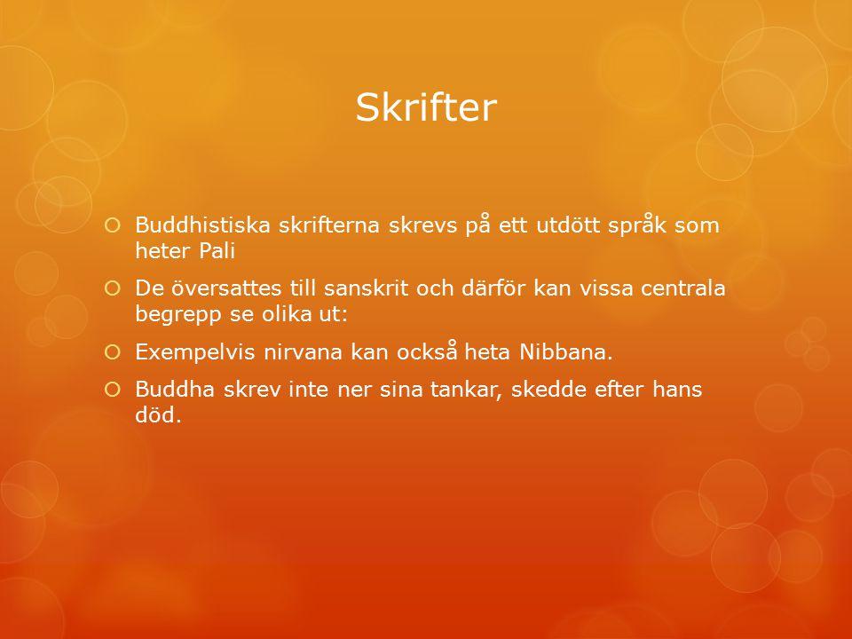 Skrifter  Buddhistiska skrifterna skrevs på ett utdött språk som heter Pali  De översattes till sanskrit och därför kan vissa centrala begrepp se ol