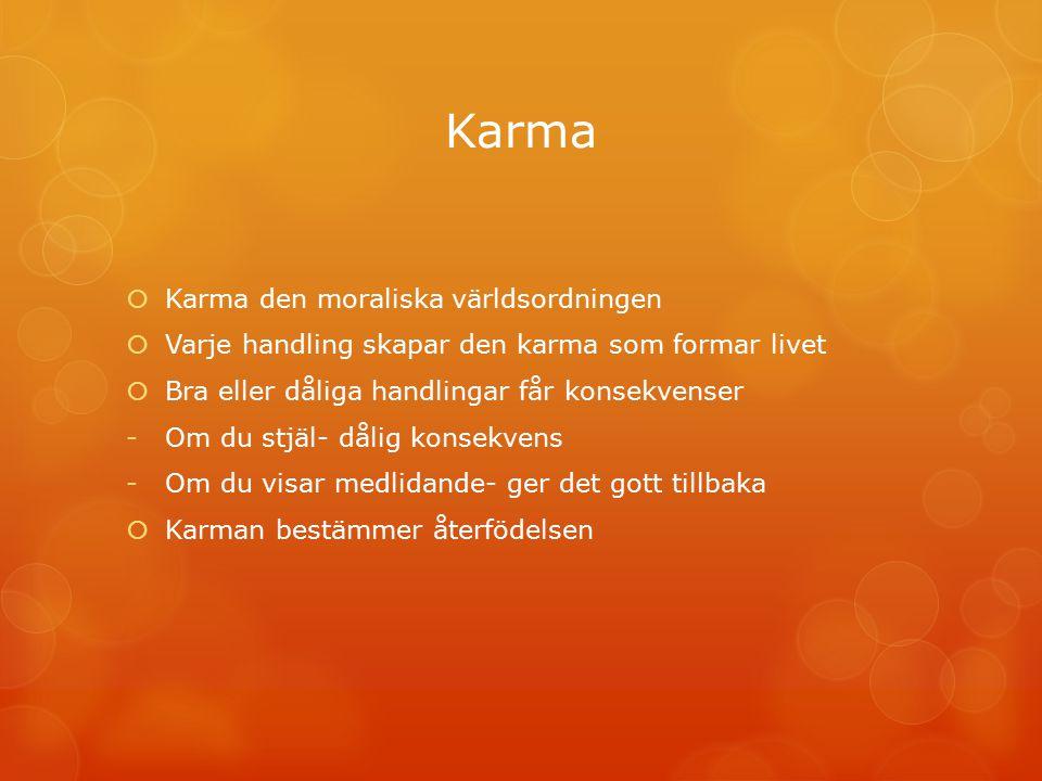 Karma  Karma den moraliska världsordningen  Varje handling skapar den karma som formar livet  Bra eller dåliga handlingar får konsekvenser -Om du s