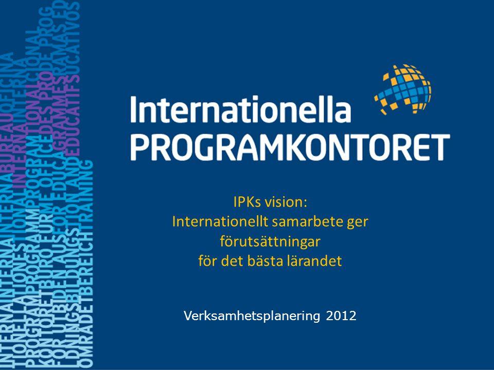 Verksamhetsplanering 2012 IPKs vision: Internationellt samarbete ger förutsättningar för det bästa lärandet