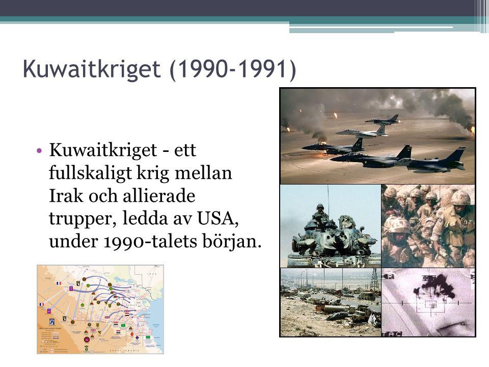 Kuwaitkriget (1990-1991) Kuwaitkriget - ett fullskaligt krig mellan Irak och allierade trupper, ledda av USA, under 1990-talets början.