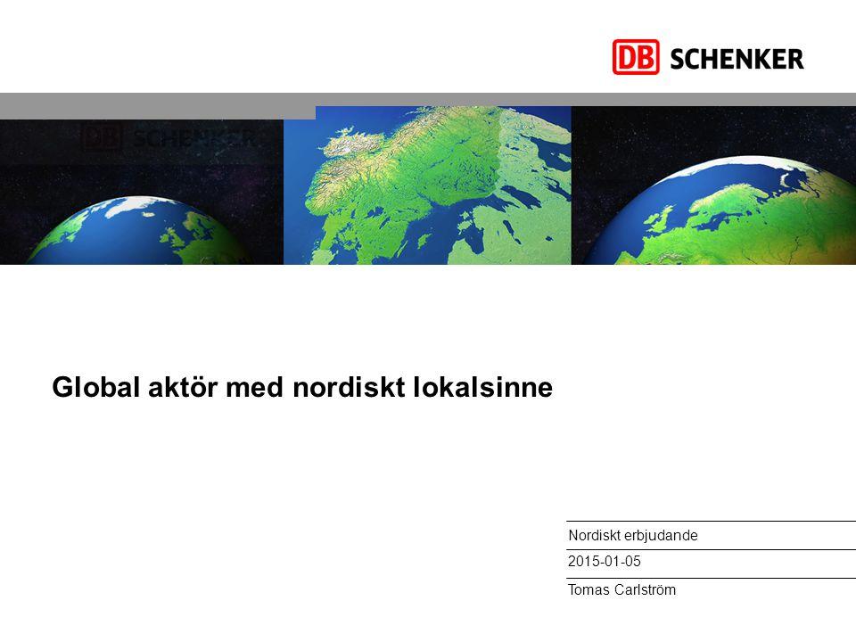 Välkommen till DB Schenkers Norden.Schenker AB, Nordiskt erbjudande, 2014 Fem länder.