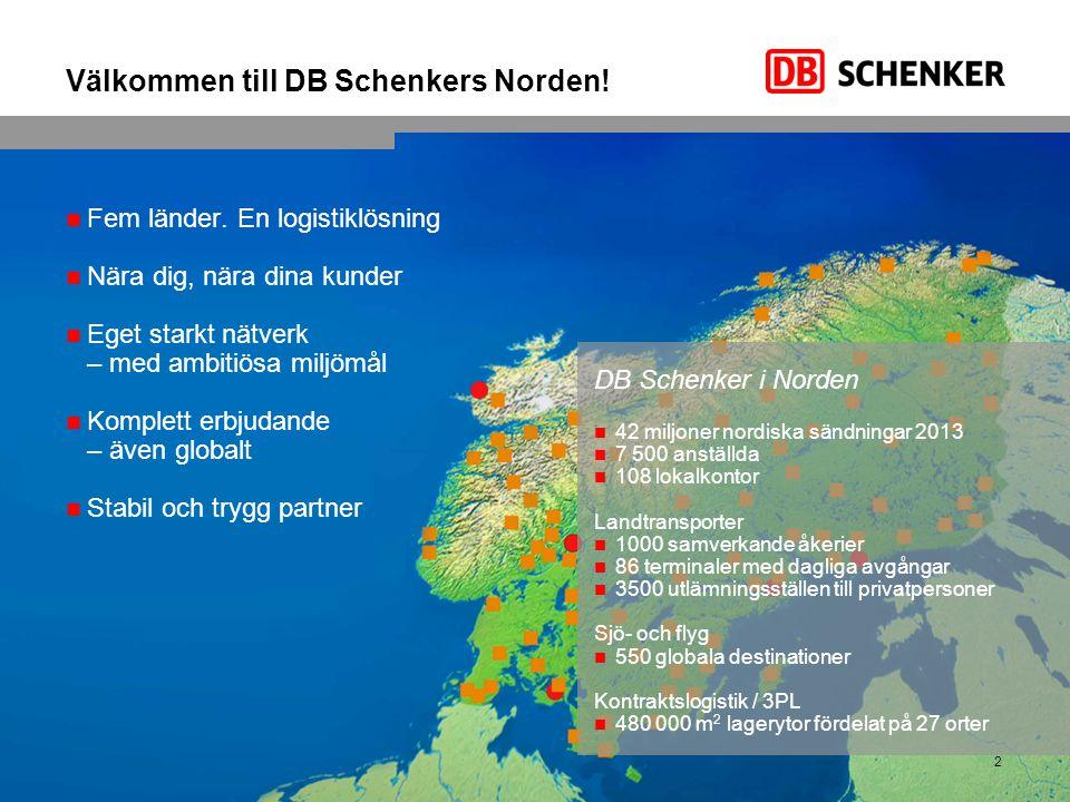 Välkommen till DB Schenkers Norden! Schenker AB, Nordiskt erbjudande, 2014 Fem länder. En logistiklösning Nära dig, nära dina kunder Eget starkt nätve