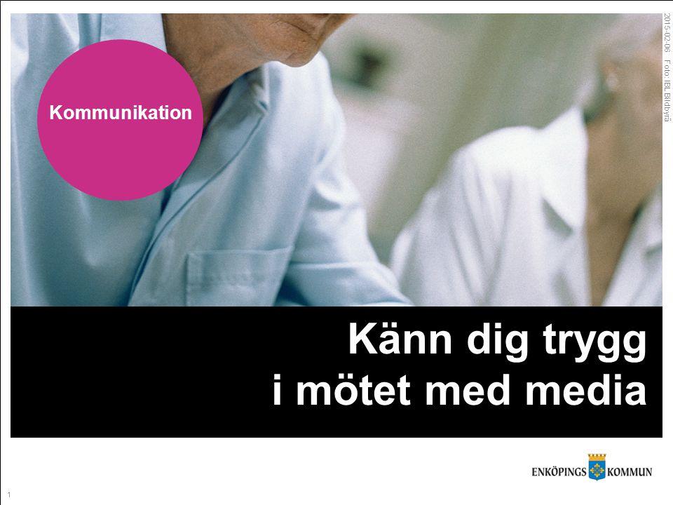 1 2015-02-06 Foto: IBL Bildbyrå Känn dig trygg i mötet med media Kommunikation