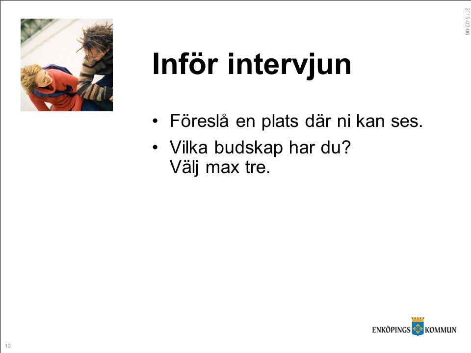 2015-02-06 10 Inför intervjun Föreslå en plats där ni kan ses. Vilka budskap har du Välj max tre.