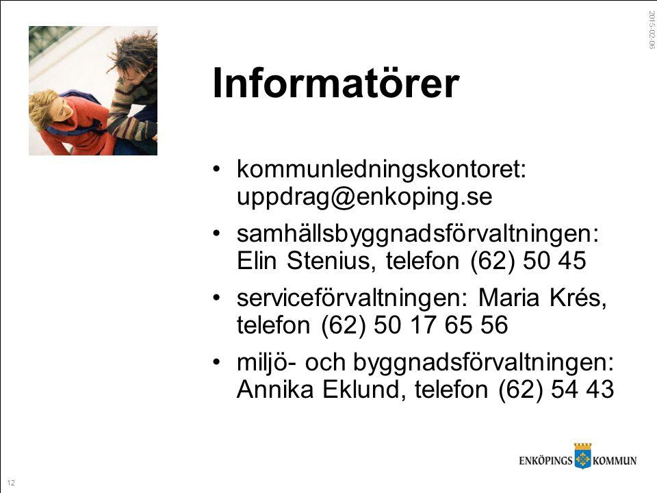 2015-02-06 12 Informatörer kommunledningskontoret: uppdrag@enkoping.se samhällsbyggnadsförvaltningen: Elin Stenius, telefon (62) 50 45 serviceförvaltningen: Maria Krés, telefon (62) 50 17 65 56 miljö- och byggnadsförvaltningen: Annika Eklund, telefon (62) 54 43
