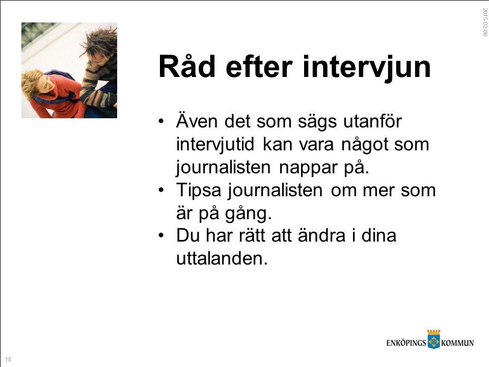 2015-02-06 18 Råd efter intervjun Även det som sägs utanför intervjutid kan vara något som journalisten nappar på.