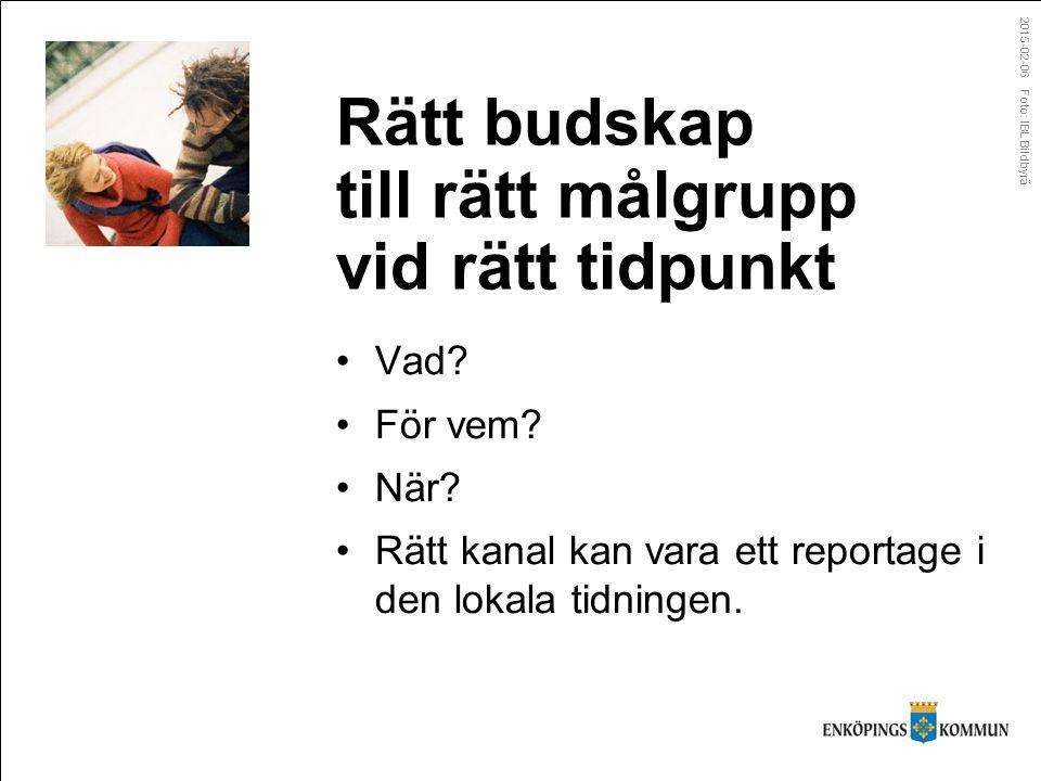 2015-02-06 Foto: IBL Bildbyrå Rätt budskap till rätt målgrupp vid rätt tidpunkt Vad.