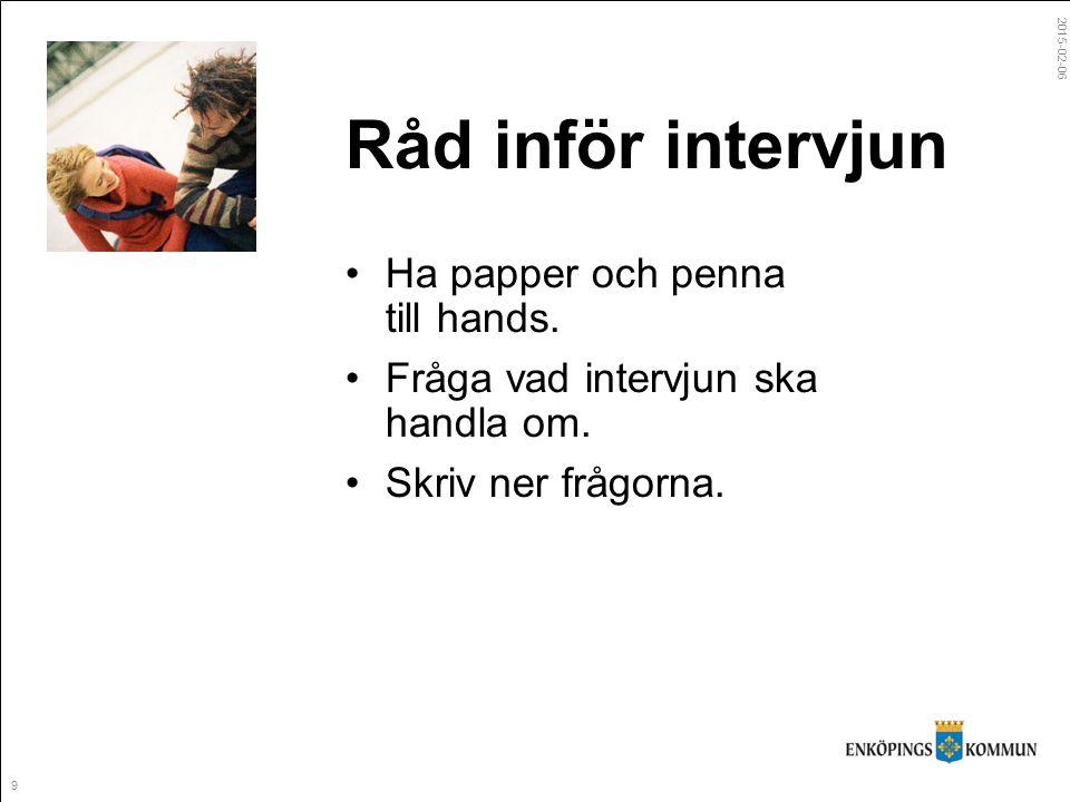 9 Råd inför intervjun Ha papper och penna till hands.