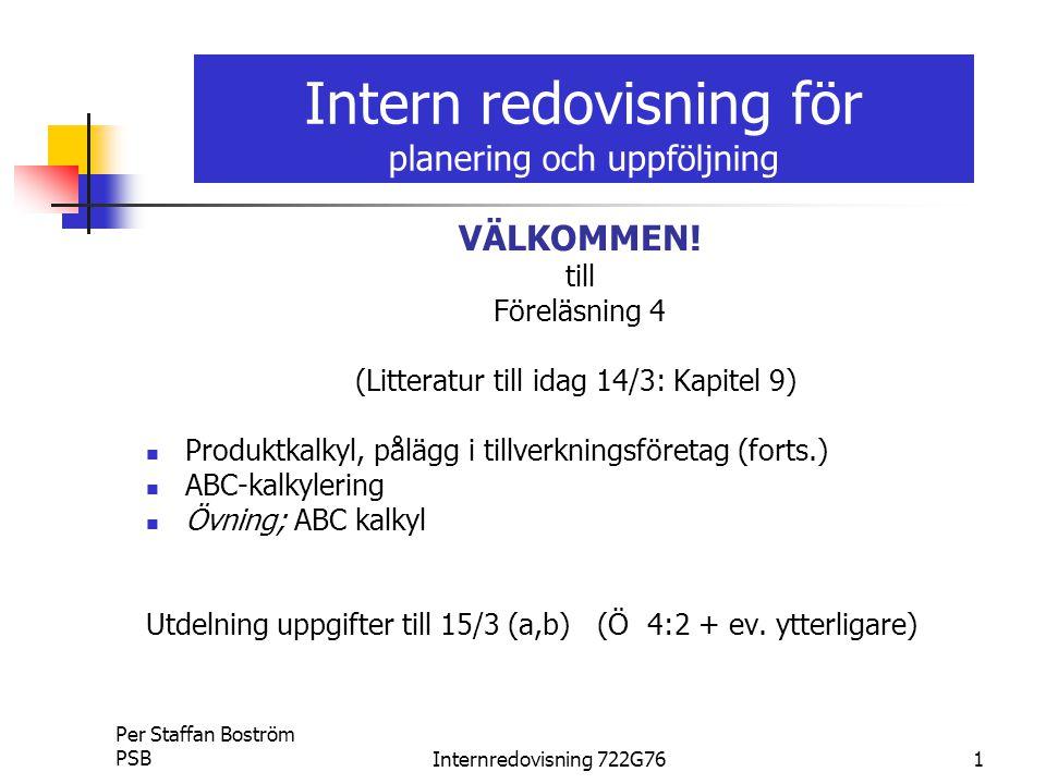 Per Staffan Boström PSBInternredovisning 722G761 Intern redovisning för planering och uppföljning VÄLKOMMEN.