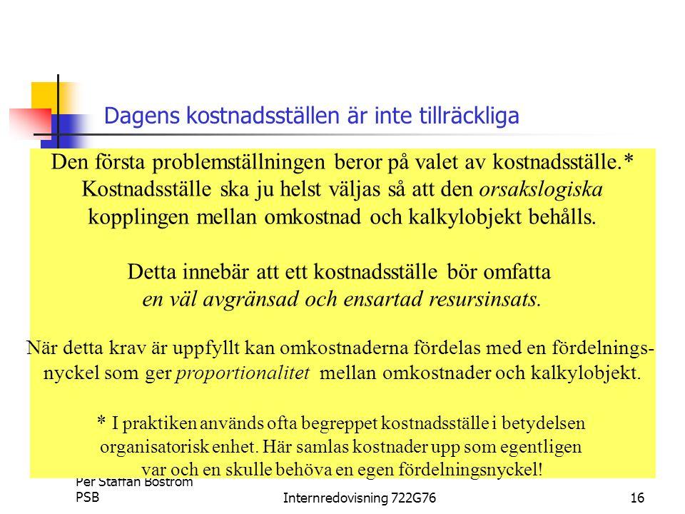 Per Staffan Boström PSBInternredovisning 722G7616 Den första problemställningen beror på valet av kostnadsställe.* Kostnadsställe ska ju helst väljas så att den orsakslogiska kopplingen mellan omkostnad och kalkylobjekt behålls.
