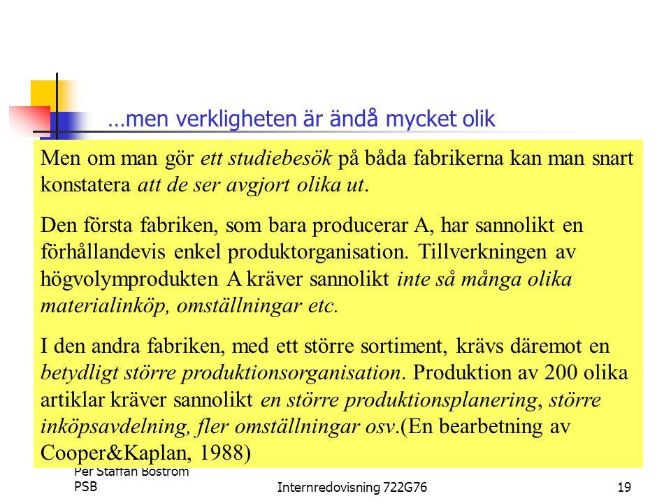 Per Staffan Boström PSBInternredovisning 722G7619 Men om man gör ett studiebesök på båda fabrikerna kan man snart konstatera att de ser avgjort olika ut.
