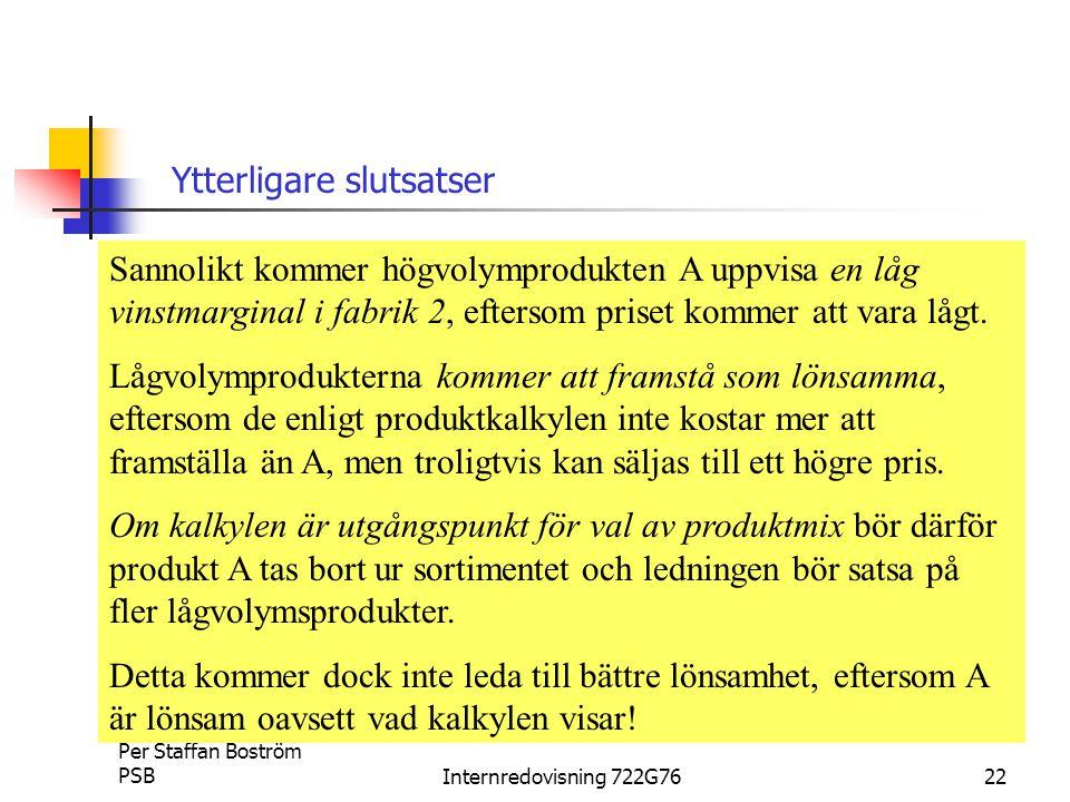 Per Staffan Boström PSBInternredovisning 722G7622 Ytterligare slutsatser Sannolikt kommer högvolymprodukten A uppvisa en låg vinstmarginal i fabrik 2, eftersom priset kommer att vara lågt.