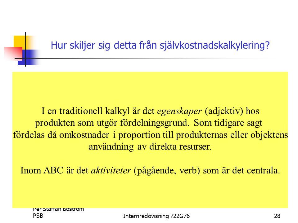 Per Staffan Boström PSBInternredovisning 722G7628 I en traditionell kalkyl är det egenskaper (adjektiv) hos produkten som utgör fördelningsgrund.