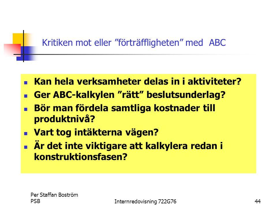 Per Staffan Boström PSBInternredovisning 722G7644 Kritiken mot eller förträffligheten med ABC Kan hela verksamheter delas in i aktiviteter.