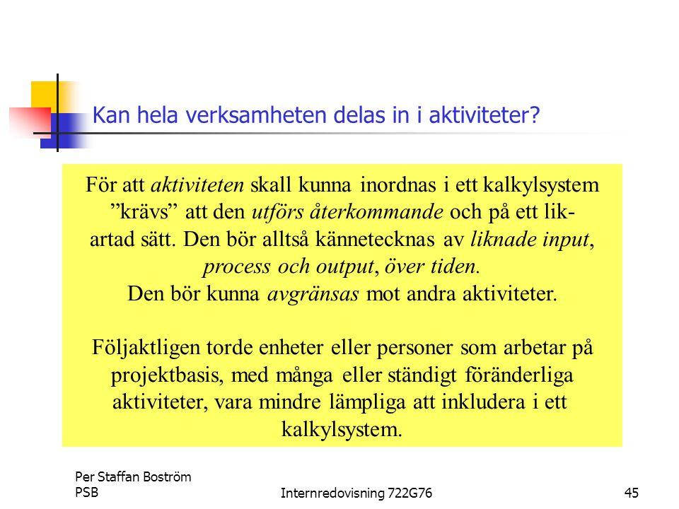 Per Staffan Boström PSBInternredovisning 722G7645 Kan hela verksamheten delas in i aktiviteter.