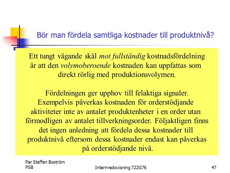 Per Staffan Boström PSBInternredovisning 722G7647 Bör man fördela samtliga kostnader till produktnivå.