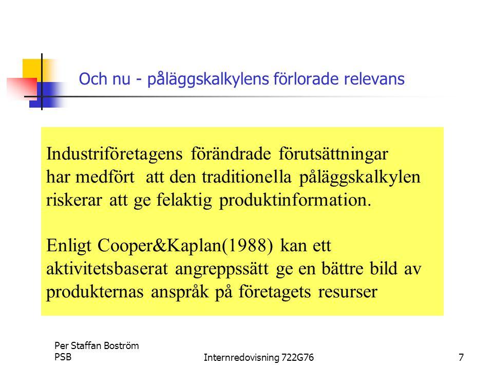 Per Staffan Boström PSBInternredovisning 722G767 Och nu - påläggskalkylens förlorade relevans Industriföretagens förändrade förutsättningar har medfört att den traditionella påläggskalkylen riskerar att ge felaktig produktinformation.