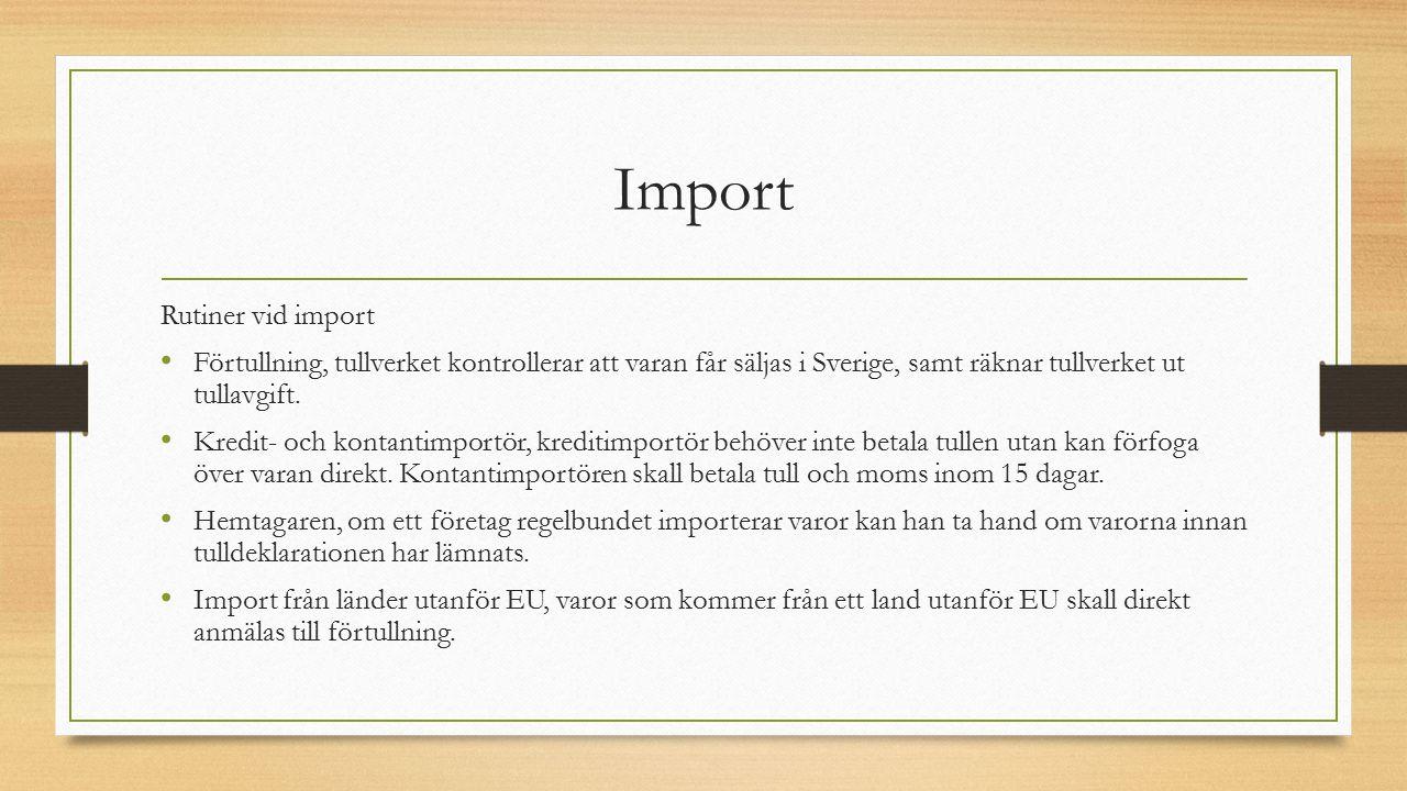 Import Rutiner vid import Förtullning, tullverket kontrollerar att varan får säljas i Sverige, samt räknar tullverket ut tullavgift. Kredit- och konta