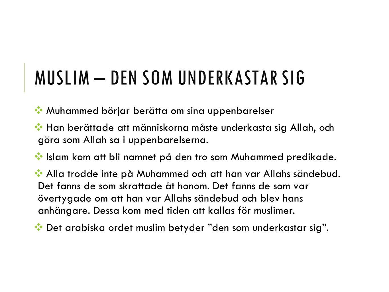MUSLIM – DEN SOM UNDERKASTAR SIG ❖ Muhammed börjar berätta om sina uppenbarelser ❖ Han berättade att människorna måste underkasta sig Allah, och göra