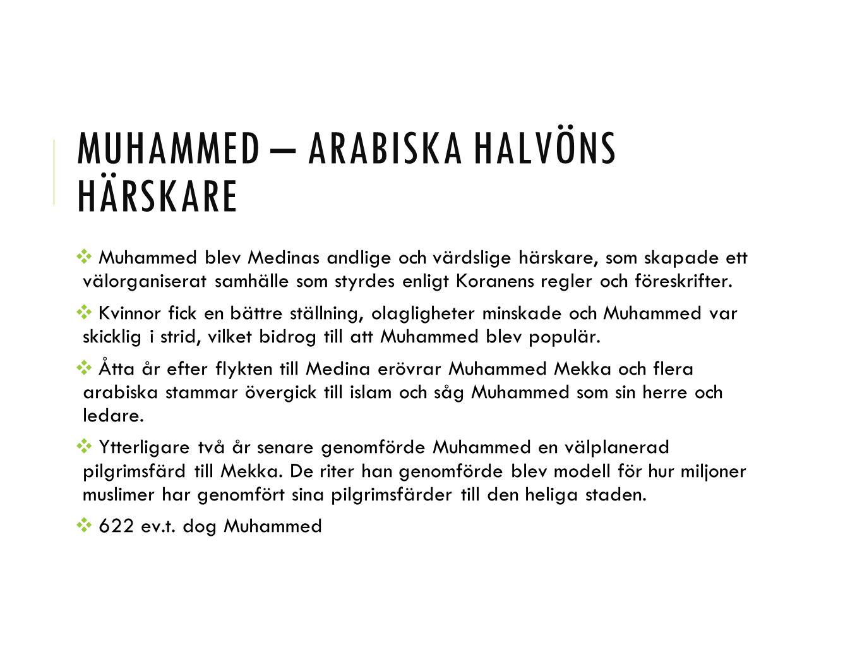 MUHAMMED – ARABISKA HALVÖNS HÄRSKARE ❖ Muhammed blev Medinas andlige och värdslige härskare, som skapade ett välorganiserat samhälle som styrdes enlig