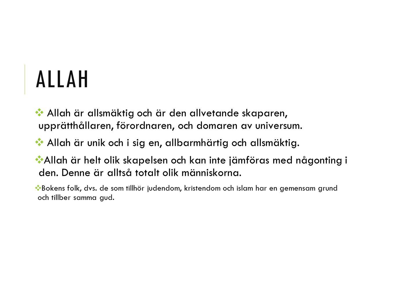 ALLAH ❖ Allah är allsmäktig och är den allvetande skaparen, upprätthållaren, förordnaren, och domaren av universum. ❖ Allah är unik och i sig en, allb
