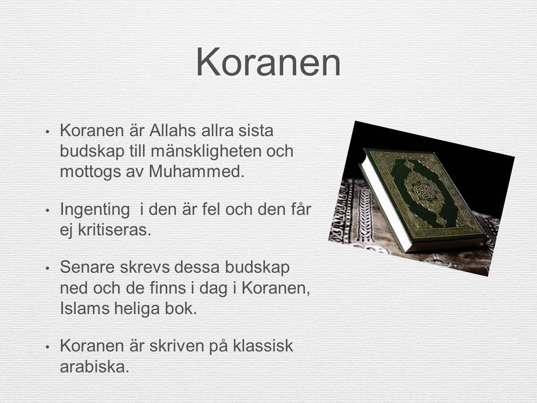 Koranen Koranen är Allahs allra sista budskap till mänskligheten och mottogs av Muhammed. Ingenting i den är fel och den får ej kritiseras. Senare skr