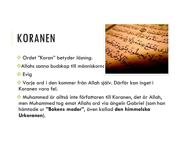 """KORANEN ❖ Ordet """"Koran"""" betyder läsning. ❖ Allahs sanna budskap till människorna ❖ Evig ❖ Varje ord i den kommer från Allah själv. Därför kan inget i"""
