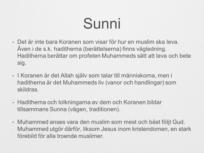 Sunni Det är inte bara Koranen som visar för hur en muslim ska leva. Även i de s.k. haditherna (berättelserna) finns vägledning. Haditherna berättar o
